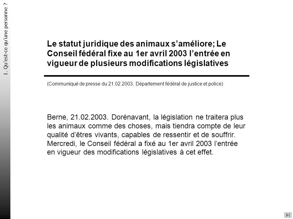 Le statut juridique des animaux saméliore; Le Conseil fédéral fixe au 1er avril 2003 lentrée en vigueur de plusieurs modifications législatives (Commu