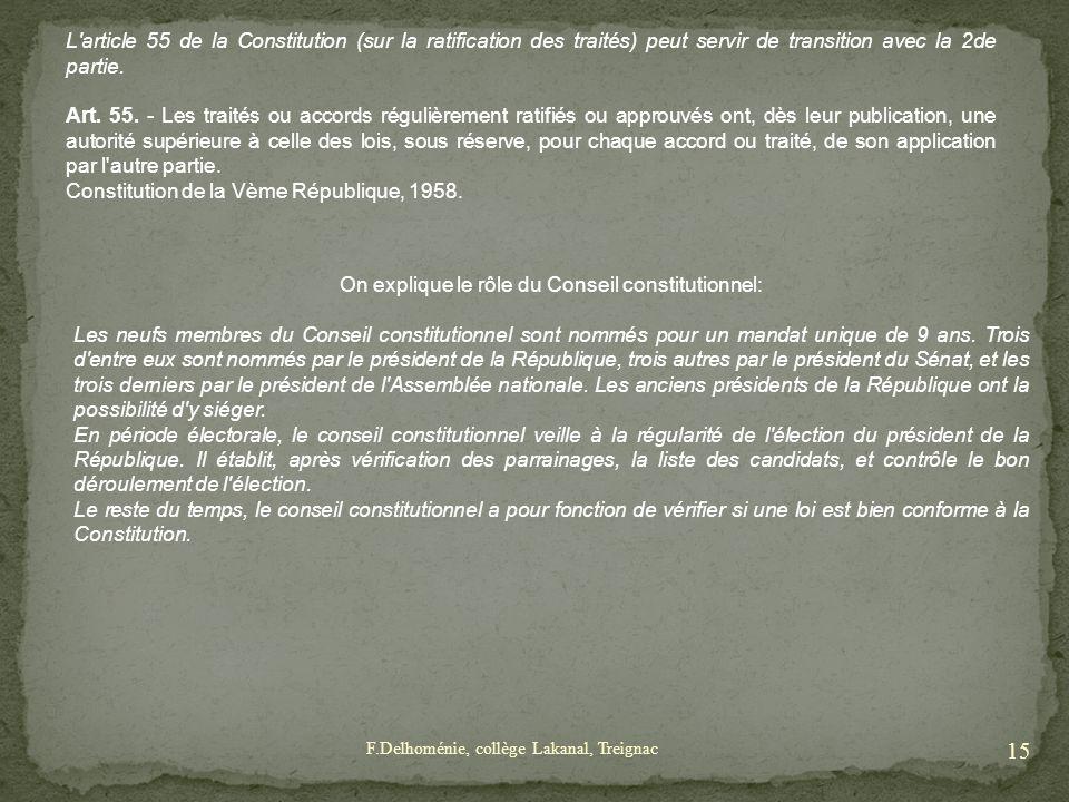 L'article 55 de la Constitution (sur la ratification des traités) peut servir de transition avec la 2de partie. Art. 55. - Les traités ou accords régu