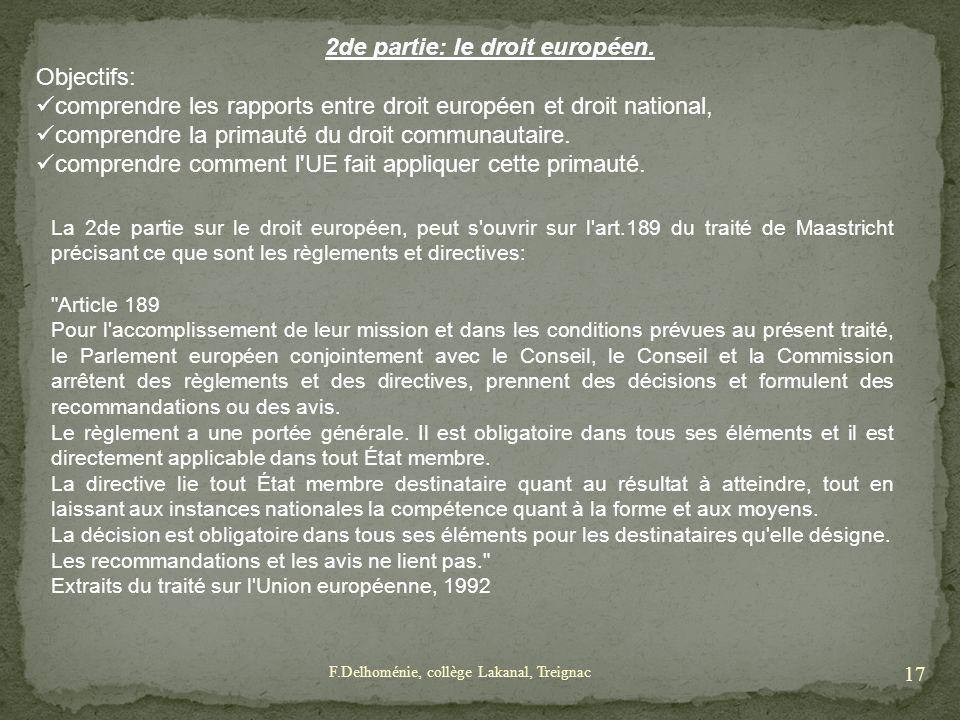 2de partie: le droit européen. La 2de partie sur le droit européen, peut s'ouvrir sur l'art.189 du traité de Maastricht précisant ce que sont les règl
