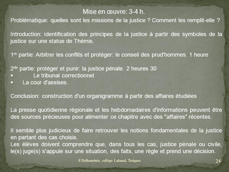 Mise en œuvre: 3-4 h. Problématique: quelles sont les missions de la justice ? Comment les remplit-elle ? Introduction: identification des principes d