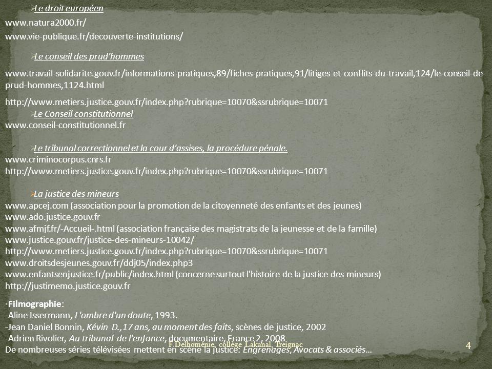 Le droit européen www.natura2000.fr/ www.vie-publique.fr/decouverte-institutions/ Le conseil des prud'hommes www.travail-solidarite.gouv.fr/informatio