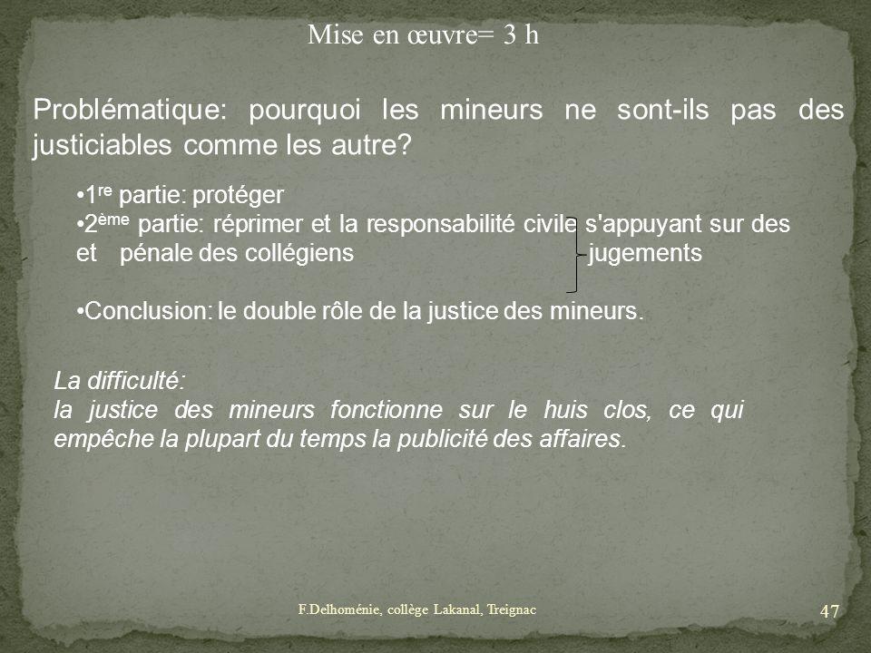 Mise en œuvre= 3 h Problématique: pourquoi les mineurs ne sont-ils pas des justiciables comme les autre? 1 re partie: protéger 2 ème partie: réprimer
