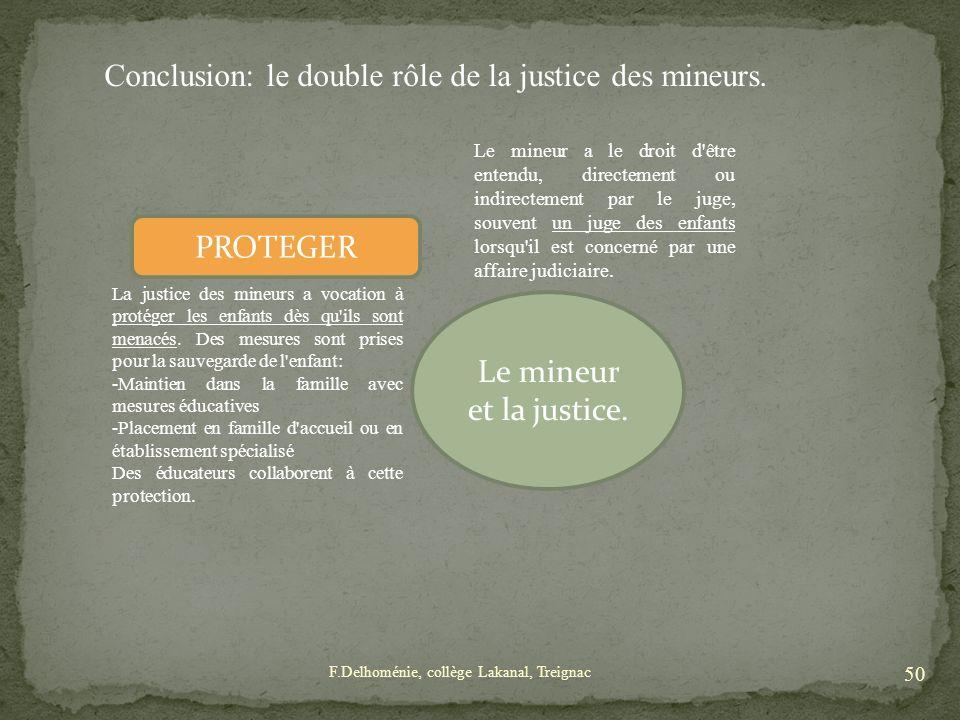 Le mineur et la justice. La justice des mineurs a vocation à protéger les enfants dès qu'ils sont menacés. Des mesures sont prises pour la sauvegarde