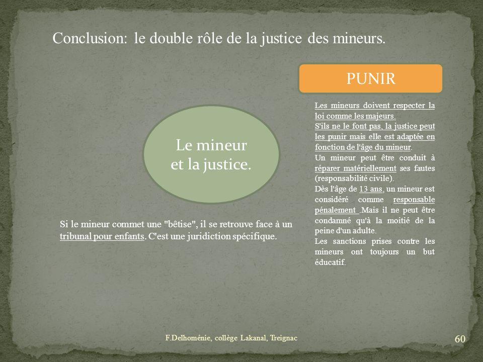 Le mineur et la justice. Les mineurs doivent respecter la loi comme les majeurs. S'ils ne le font pas, la justice peut les punir mais elle est adaptée