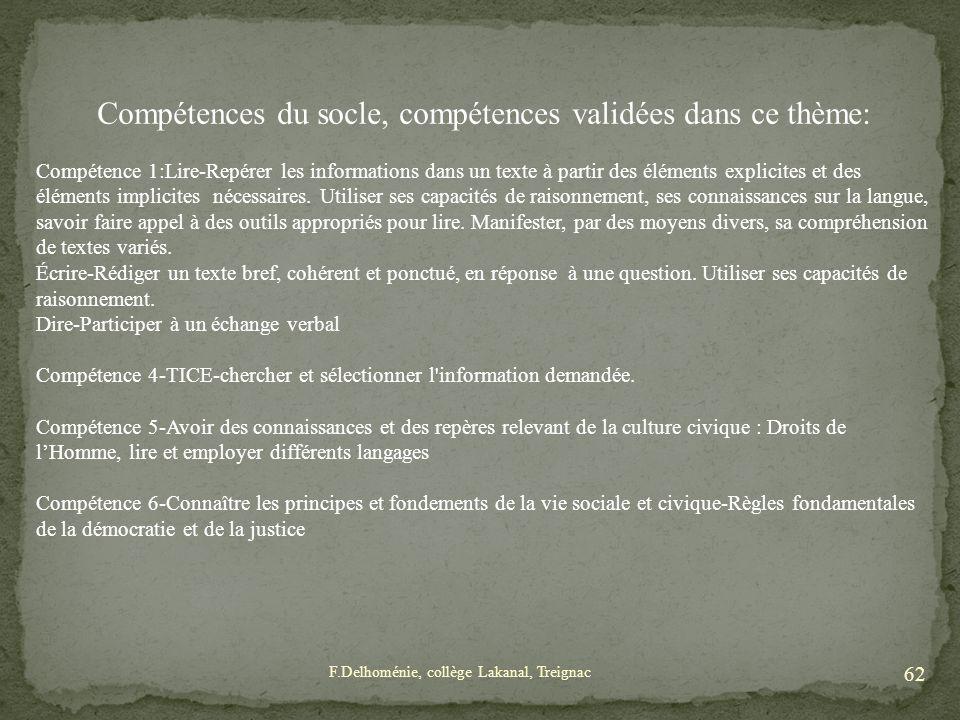 Compétences du socle, compétences validées dans ce thème: Compétence 1:Lire-Repérer les informations dans un texte à partir des éléments explicites et