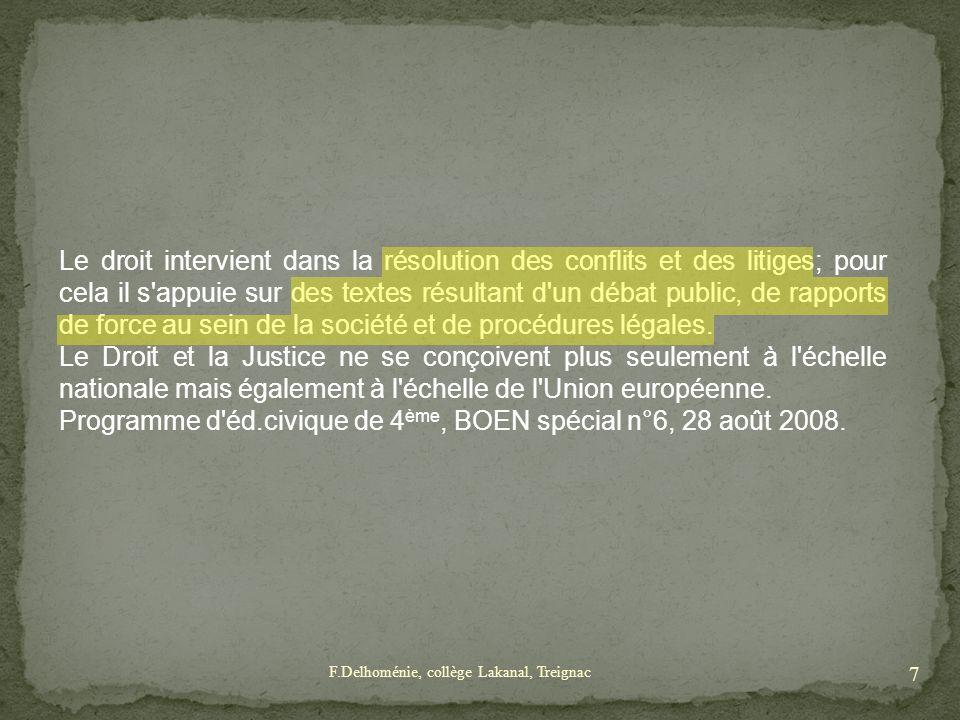 Le droit intervient dans la résolution des conflits et des litiges; pour cela il s'appuie sur des textes résultant d'un débat public, de rapports de f