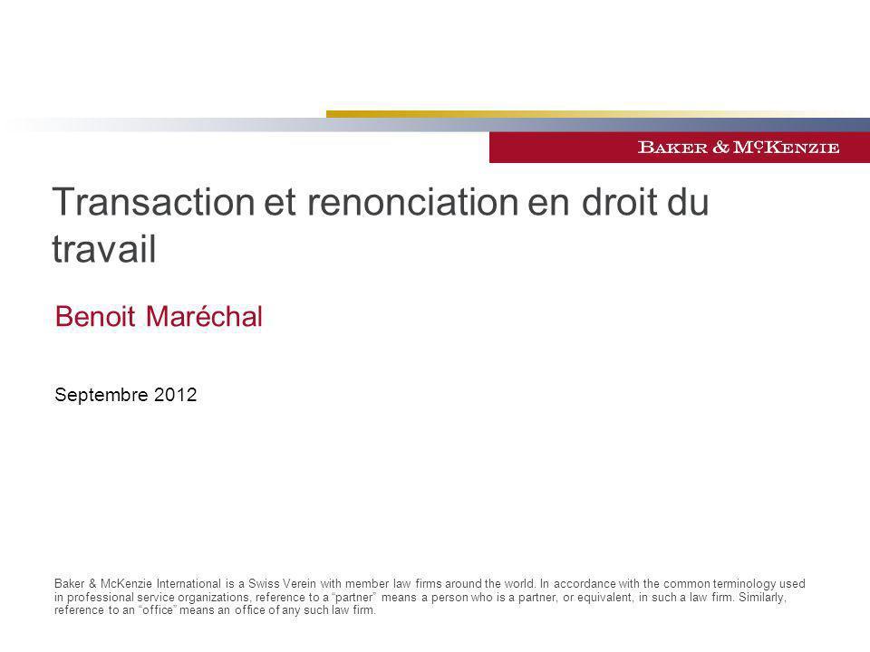 ©2010 Baker & McKenzie 12 Définition La transaction est un contrat par lequel est tranchée soit une contestation née (...) soit une contestation à naître en raison de l incertitude du rapport de droit.