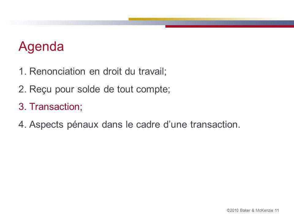 ©2010 Baker & McKenzie 11 Agenda 1.Renonciation en droit du travail; 2.