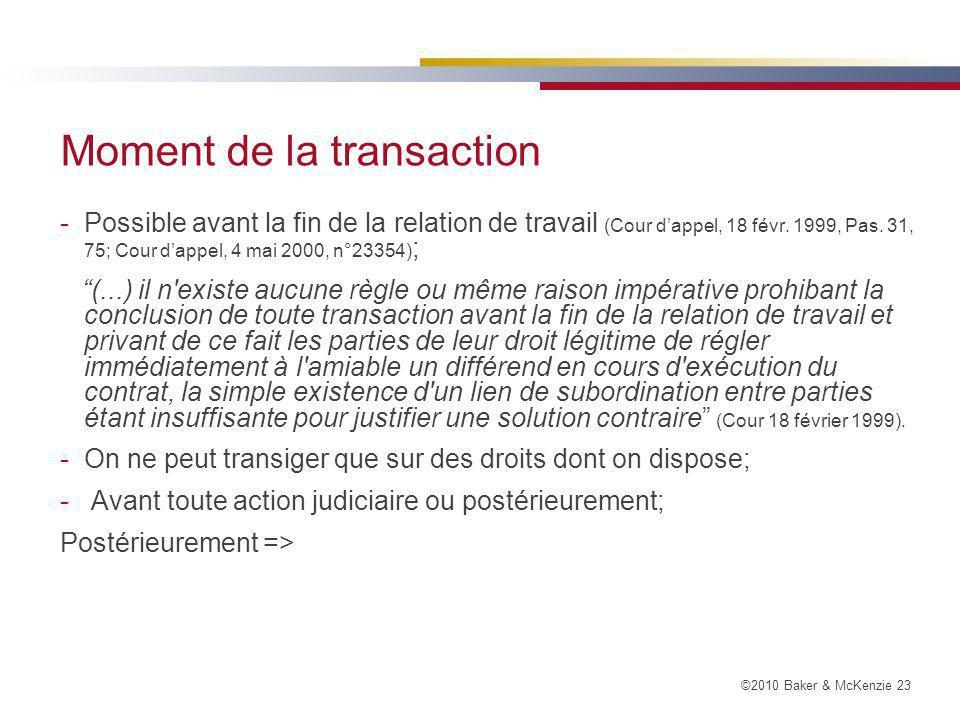 ©2010 Baker & McKenzie 23 Moment de la transaction -Possible avant la fin de la relation de travail (Cour dappel, 18 févr.