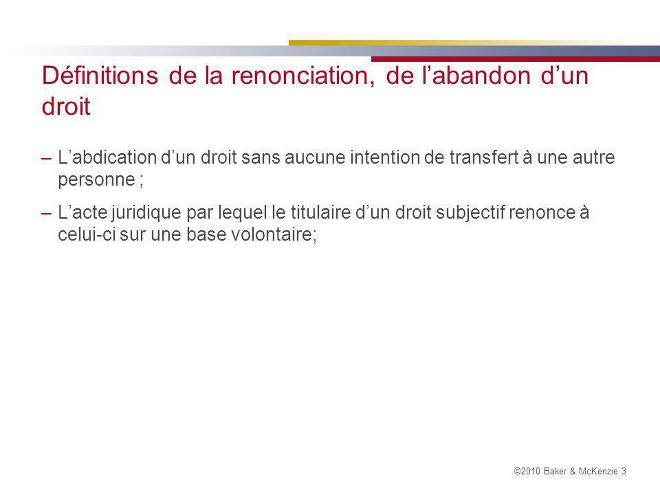 ©2010 Baker & McKenzie 4 Conditions –Renonciation à des droits dont on dispose.
