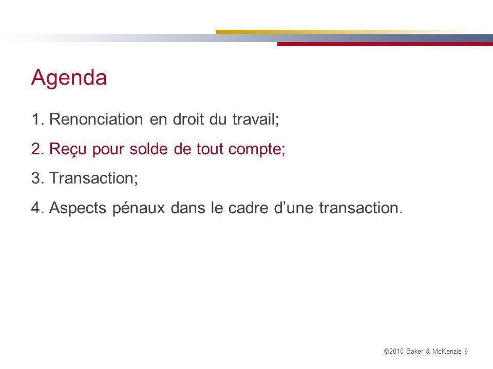 ©2010 Baker & McKenzie 30 Agenda 1.Renonciation en droit du travail; 2.