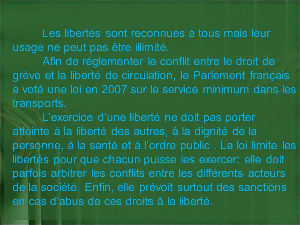 Les libertés sont reconnues à tous mais leur usage ne peut pas être illimité. Afin de réglementer le conflit entre le droit de grève et la liberté de