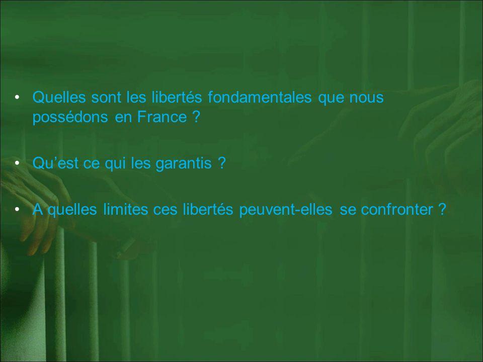 Quelles sont les libertés fondamentales que nous possédons en France ? Quest ce qui les garantis ? A quelles limites ces libertés peuvent-elles se con