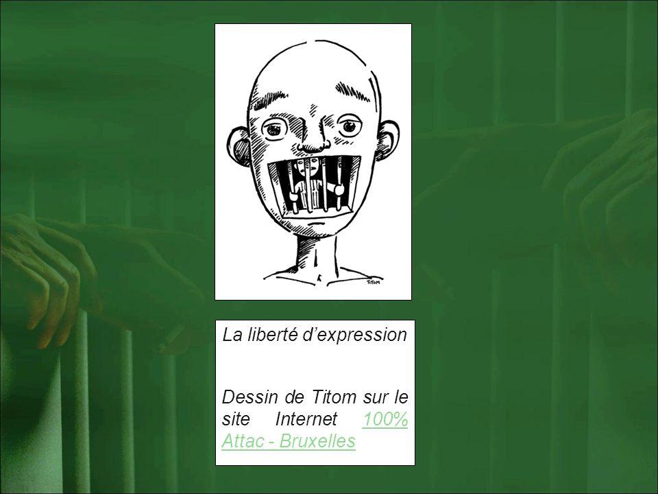 La liberté dexpression Dessin de Titom sur le site Internet 100% Attac - Bruxelles100% Attac - Bruxelles