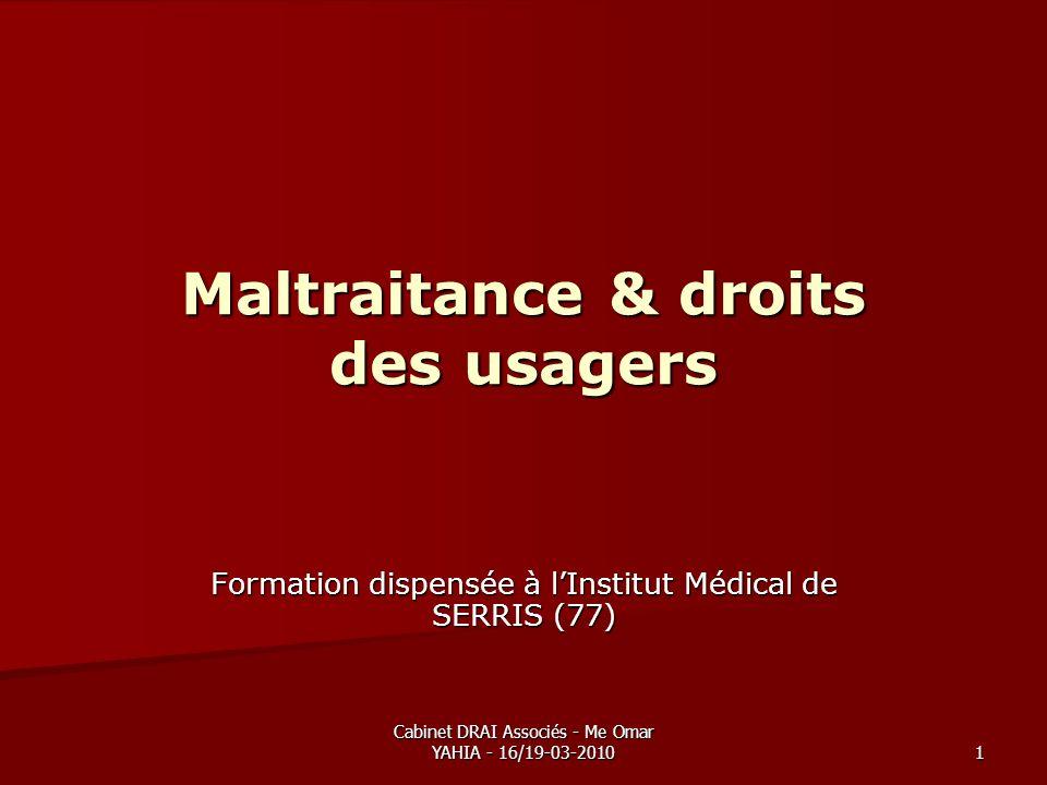 Cabinet DRAI Associés - Me Omar YAHIA - 16/19-03-2010 1 Maltraitance & droits des usagers Formation dispensée à lInstitut Médical de SERRIS (77)