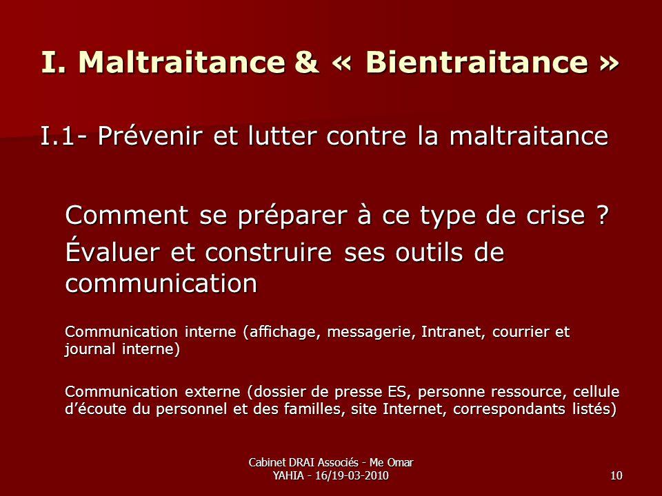 Cabinet DRAI Associés - Me Omar YAHIA - 16/19-03-201010 I. Maltraitance & « Bientraitance » I.1- Prévenir et lutter contre la maltraitance Comment se
