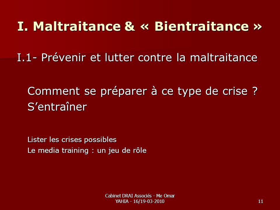 Cabinet DRAI Associés - Me Omar YAHIA - 16/19-03-201011 I. Maltraitance & « Bientraitance » I.1- Prévenir et lutter contre la maltraitance Comment se