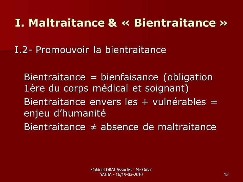 Cabinet DRAI Associés - Me Omar YAHIA - 16/19-03-201013 I. Maltraitance & « Bientraitance » I.2- Promouvoir la bientraitance Bientraitance = bienfaisa