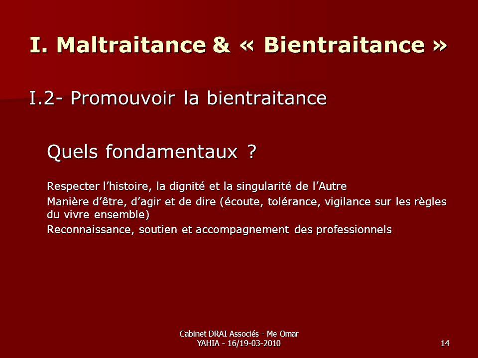 Cabinet DRAI Associés - Me Omar YAHIA - 16/19-03-201014 I. Maltraitance & « Bientraitance » I.2- Promouvoir la bientraitance Quels fondamentaux ? Resp