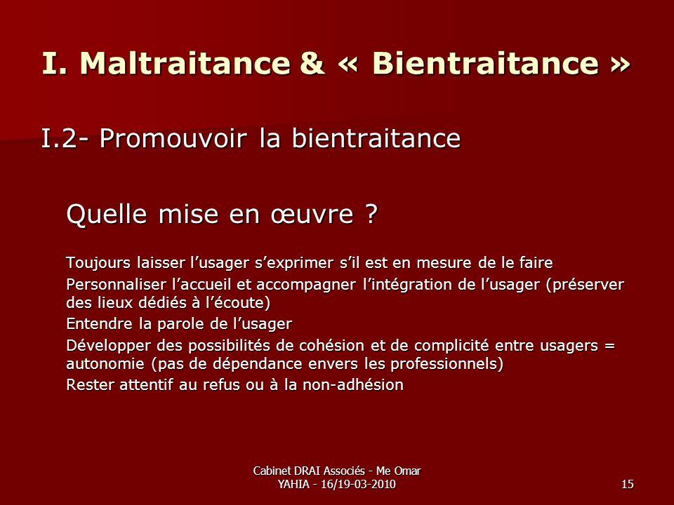 Cabinet DRAI Associés - Me Omar YAHIA - 16/19-03-201015 I. Maltraitance & « Bientraitance » I.2- Promouvoir la bientraitance Quelle mise en œuvre ? To