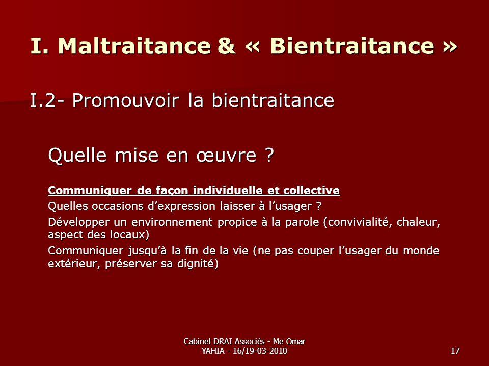 Cabinet DRAI Associés - Me Omar YAHIA - 16/19-03-201017 I. Maltraitance & « Bientraitance » I.2- Promouvoir la bientraitance Quelle mise en œuvre ? Co