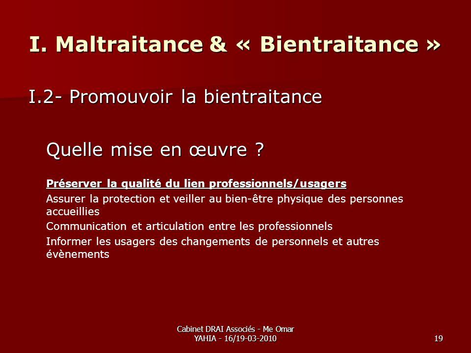 Cabinet DRAI Associés - Me Omar YAHIA - 16/19-03-201019 I. Maltraitance & « Bientraitance » I.2- Promouvoir la bientraitance Quelle mise en œuvre ? Pr