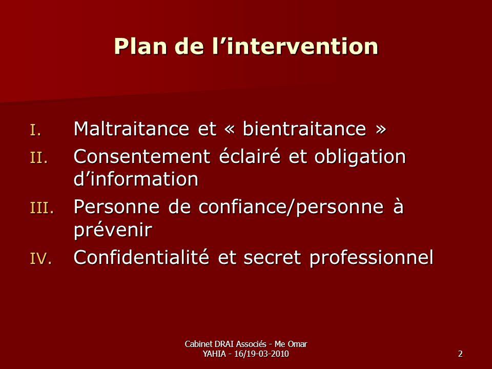 Cabinet DRAI Associés - Me Omar YAHIA - 16/19-03-20102 Plan de lintervention I. Maltraitance et « bientraitance » II. Consentement éclairé et obligati