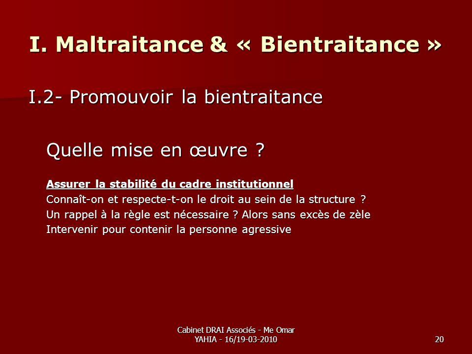 Cabinet DRAI Associés - Me Omar YAHIA - 16/19-03-201020 I. Maltraitance & « Bientraitance » I.2- Promouvoir la bientraitance Quelle mise en œuvre ? As