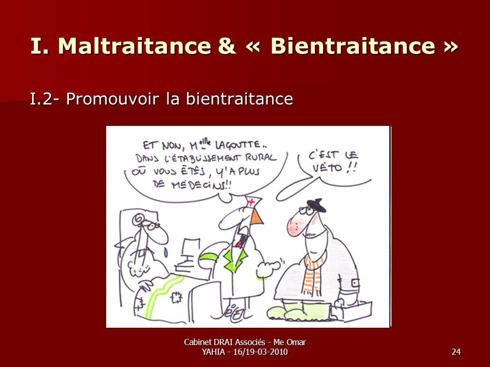 Cabinet DRAI Associés - Me Omar YAHIA - 16/19-03-201024 I. Maltraitance & « Bientraitance » I.2- Promouvoir la bientraitance