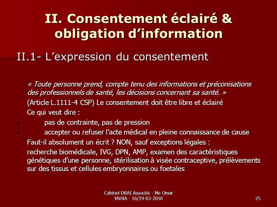 Cabinet DRAI Associés - Me Omar YAHIA - 16/19-03-201025 II. Consentement éclairé & obligation dinformation II.1- Lexpression du consentement « Toute p