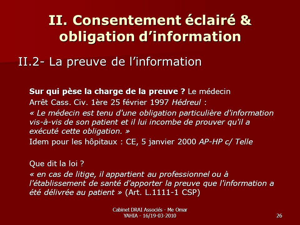 Cabinet DRAI Associés - Me Omar YAHIA - 16/19-03-201026 II. Consentement éclairé & obligation dinformation II.2- La preuve de linformation Sur qui pès