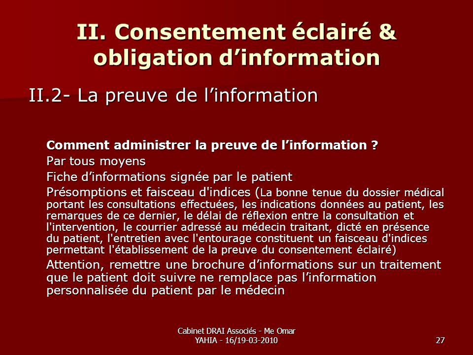 Cabinet DRAI Associés - Me Omar YAHIA - 16/19-03-201027 II. Consentement éclairé & obligation dinformation II.2- La preuve de linformation Comment adm