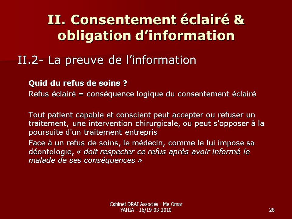Cabinet DRAI Associés - Me Omar YAHIA - 16/19-03-201028 II. Consentement éclairé & obligation dinformation II.2- La preuve de linformation Quid du ref