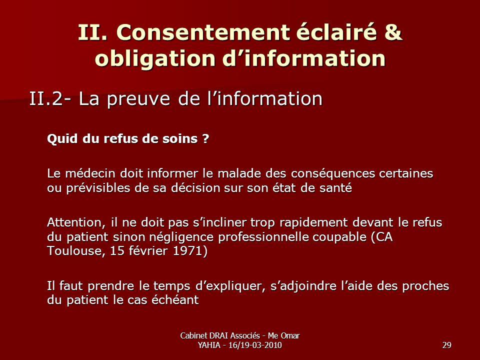 Cabinet DRAI Associés - Me Omar YAHIA - 16/19-03-201029 II. Consentement éclairé & obligation dinformation II.2- La preuve de linformation Quid du ref
