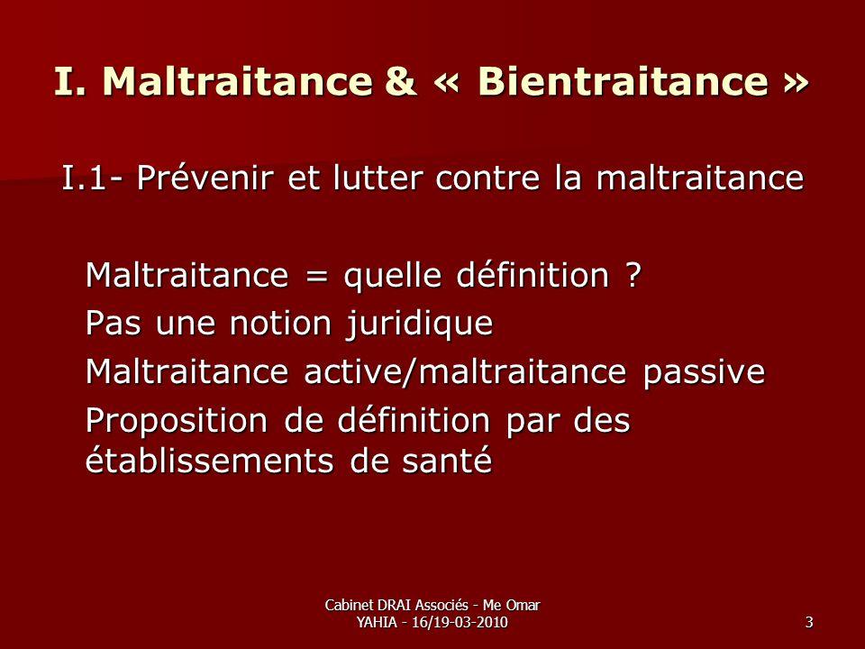 Cabinet DRAI Associés - Me Omar YAHIA - 16/19-03-20103 I. Maltraitance & « Bientraitance » I.1- Prévenir et lutter contre la maltraitance Maltraitance