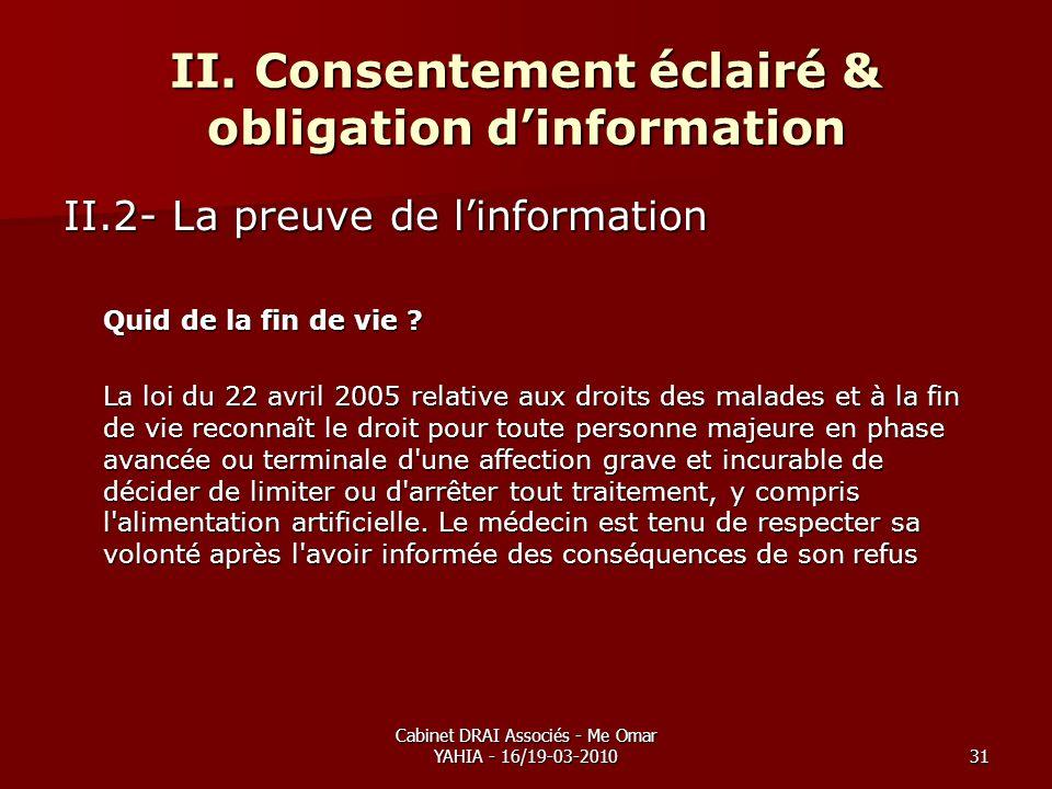 Cabinet DRAI Associés - Me Omar YAHIA - 16/19-03-201031 II. Consentement éclairé & obligation dinformation II.2- La preuve de linformation Quid de la