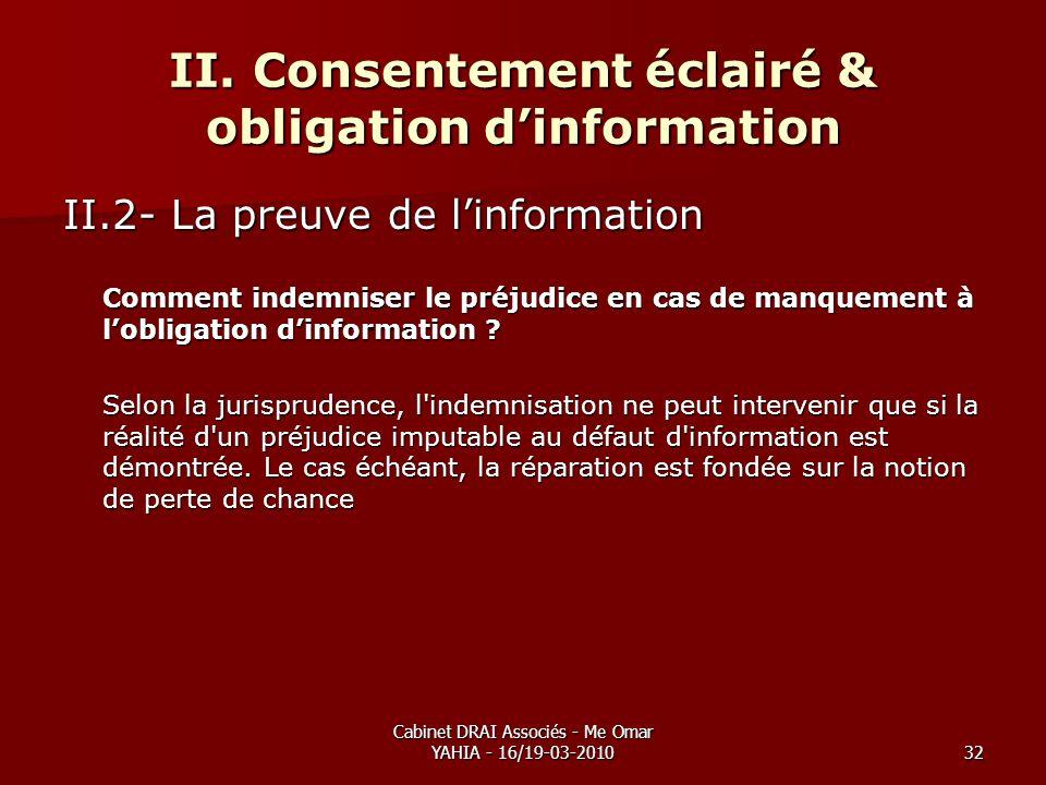 Cabinet DRAI Associés - Me Omar YAHIA - 16/19-03-201032 II. Consentement éclairé & obligation dinformation II.2- La preuve de linformation Comment ind