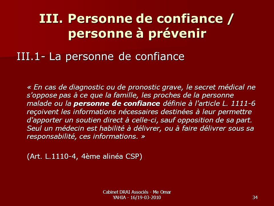 Cabinet DRAI Associés - Me Omar YAHIA - 16/19-03-201034 III. Personne de confiance / personne à prévenir III.1- La personne de confiance « En cas de d