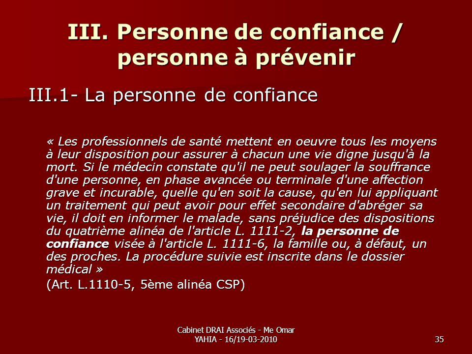 Cabinet DRAI Associés - Me Omar YAHIA - 16/19-03-201035 III. Personne de confiance / personne à prévenir III.1- La personne de confiance « Les profess