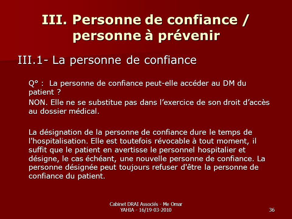 Cabinet DRAI Associés - Me Omar YAHIA - 16/19-03-201036 III. Personne de confiance / personne à prévenir III.1- La personne de confiance Q° : La perso