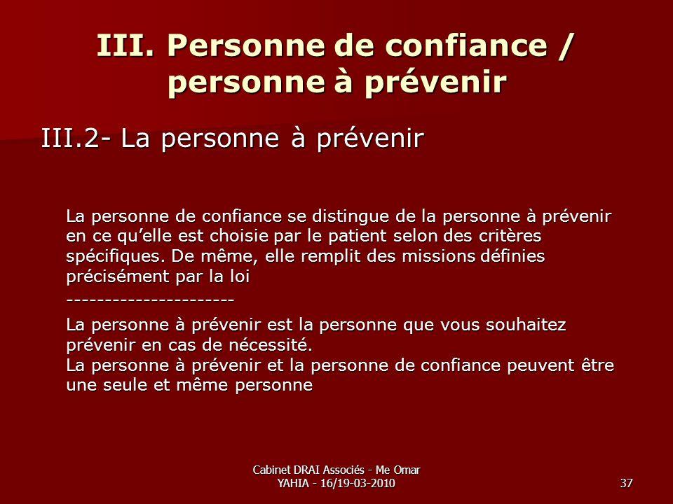 Cabinet DRAI Associés - Me Omar YAHIA - 16/19-03-201037 III. Personne de confiance / personne à prévenir III.2- La personne à prévenir La personne de