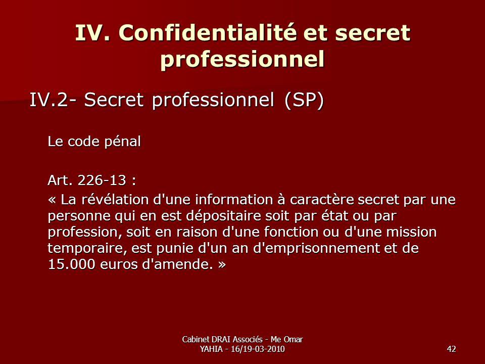 Cabinet DRAI Associés - Me Omar YAHIA - 16/19-03-201042 IV. Confidentialité et secret professionnel IV.2- Secret professionnel (SP) Le code pénal Art.