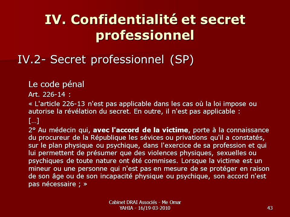 Cabinet DRAI Associés - Me Omar YAHIA - 16/19-03-201043 IV. Confidentialité et secret professionnel IV.2- Secret professionnel (SP) Le code pénal Art.