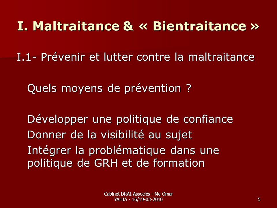 Cabinet DRAI Associés - Me Omar YAHIA - 16/19-03-20105 I. Maltraitance & « Bientraitance » I.1- Prévenir et lutter contre la maltraitance Quels moyens