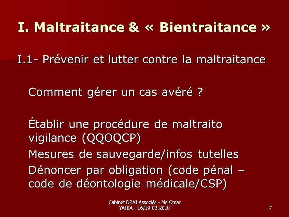 Cabinet DRAI Associés - Me Omar YAHIA - 16/19-03-20107 I. Maltraitance & « Bientraitance » I.1- Prévenir et lutter contre la maltraitance Comment gére