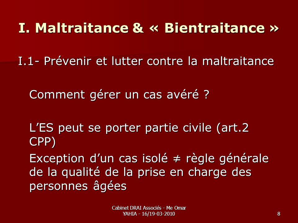 Cabinet DRAI Associés - Me Omar YAHIA - 16/19-03-20108 I. Maltraitance & « Bientraitance » I.1- Prévenir et lutter contre la maltraitance Comment gére