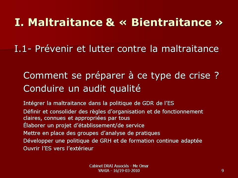 Cabinet DRAI Associés - Me Omar YAHIA - 16/19-03-20109 I. Maltraitance & « Bientraitance » I.1- Prévenir et lutter contre la maltraitance Comment se p