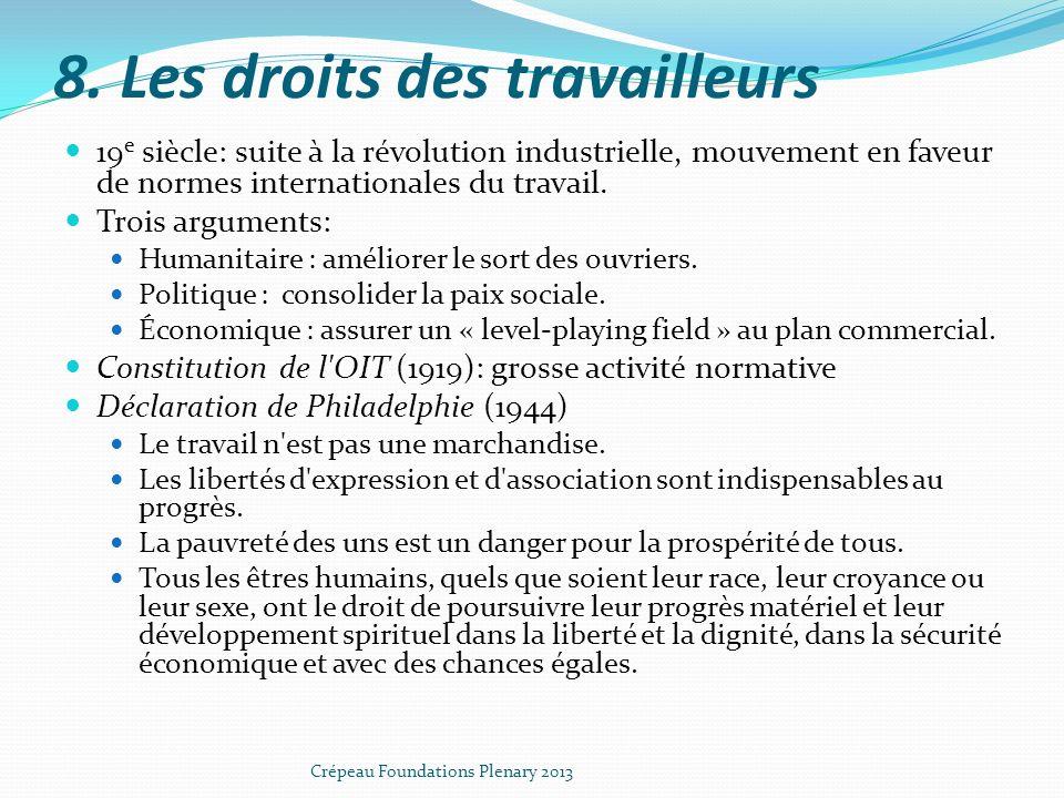 8. Les droits des travailleurs 19 e siècle: suite à la révolution industrielle, mouvement en faveur de normes internationales du travail. Trois argume