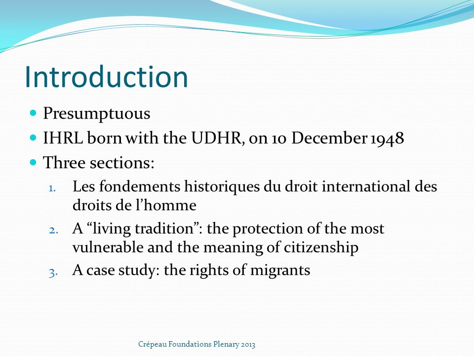 Introduction Presumptuous IHRL born with the UDHR, on 10 December 1948 Three sections: 1.