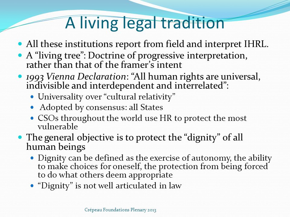 A living legal tradition All these institutions report from field and interpret IHRL. A living tree: Doctrine of progressive interpretation, rather th